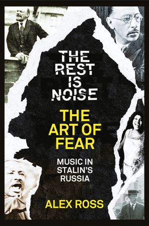 The Rest Is Noise Series: The Art of Fear: Music in Stalin's Russia eBook  by Alex Ross