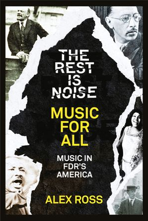The Rest Is Noise Series: Music for All: Music in FDR's America eBook  by Alex Ross