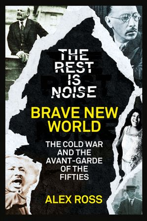 The Rest Is Noise Series: Brave New World: The Cold War and the Avant-Garde of the Fifties eBook  by Alex Ross