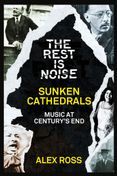 The Rest Is Noise Series: Sunken Cathedrals