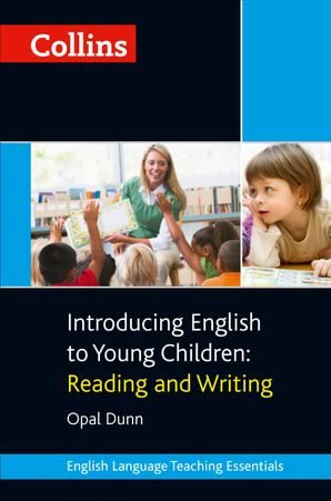 Introducing English to Young Children: Reading and Writing (Collins Teaching Essentials)