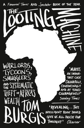 The Looting Machine: Warlords, Tycoons, Smugglers and the Systematic Theft of Africa's Wealth Paperback  by Tom Burgis