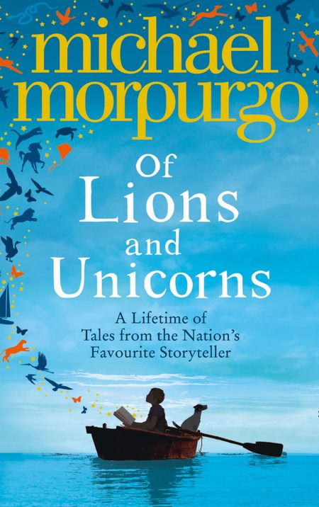 Of Lions and Unicorns: A Lifetime of Tales from the Master Storyteller - Michael Morpurgo