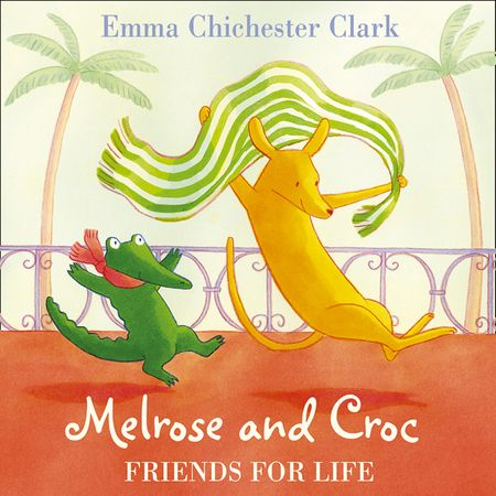 Melrose and Croc: Friends for Life, by Emma Chichester Clark, Performed by Emilia Fox -