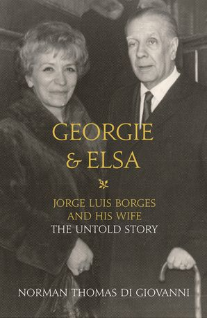 Georgie and Elsa: Jorge Luis Borges and His Wife: The Untold Story eBook  by Norman Thomas di Giovanni