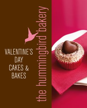 Hummingbird Bakery Valentine's Day Cakes and Bakes: An Extract from Cake Days eBook  by Tarek Malouf