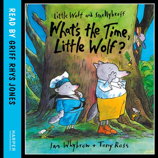 Little Wolf and Smellybreff: What's the Time Little Wolf? by Ian Whybrow, Performed by Griff Rhys Jones -