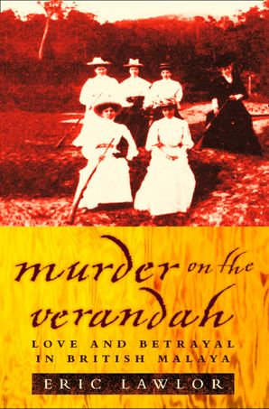 Murder on the Verandah: Love and Betrayal in British Malaya (Text Only) eBook text-only edition by Eric Lawlor