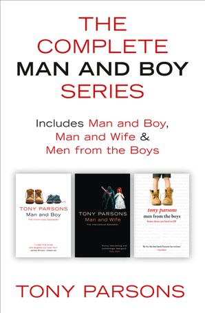 The Complete Man and Boy Trilogy: Man and Boy, Man and Wife, Men From the Boys eBook  by Tony Parsons