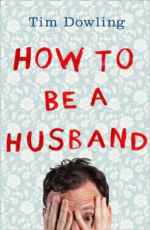 How to Be a Husband Paperback  by Tim Dowling