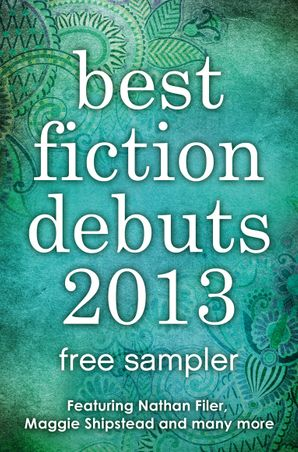 Best Fiction Debuts 2013: Free Sampler eBook  by Nathan Filer