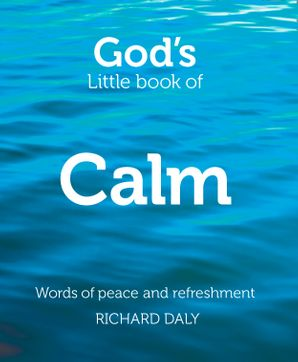 God's Little Book of Calm: Words of peace and refreshment Paperback  by Richard A. Daly