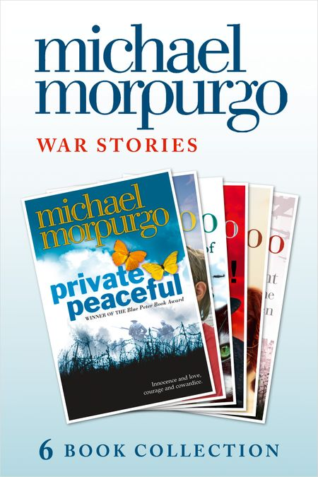 Morpurgo War Stories (six novels): Private Peaceful; Little Manfred; The Amazing Story of Adolphus Tips; Toro! Toro!; Shadow; An Elephant in the Garden - Michael Morpurgo