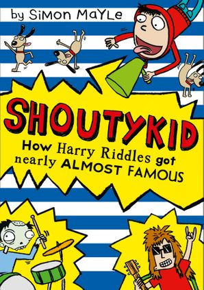How Harry Riddles Got Nearly Almost Famous (Shoutykid, Book 3) eBook  by Simon Mayle
