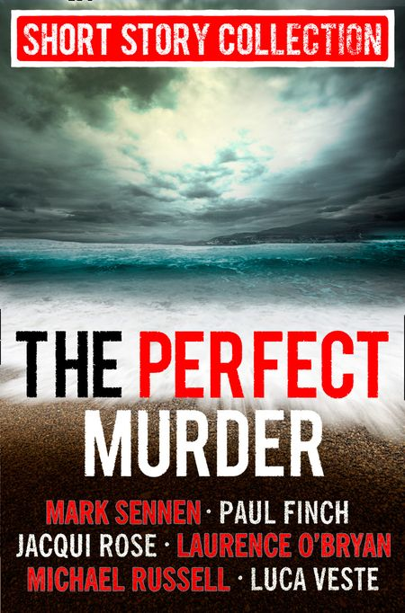 The Perfect Murder: Spine-chilling short stories for long summer nights - Jacqui Rose, Finch, Luca Veste, Mark Sennen, Laurence O'Bryan and Michael Russell