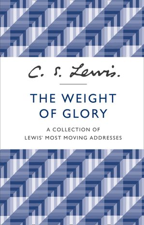 The Weight of Glory: A Collection of Lewis' Most Moving Addresses eBook  by Clive Staples Lewis