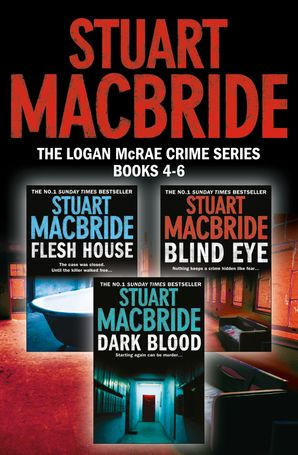 Logan McRae Crime Series Books 4-6: Flesh House, Blind Eye, Dark Blood (Logan McRae) eBook  by Stuart MacBride