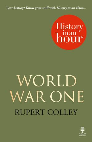 World War One: History in an Hour Paperback  by Rupert Colley