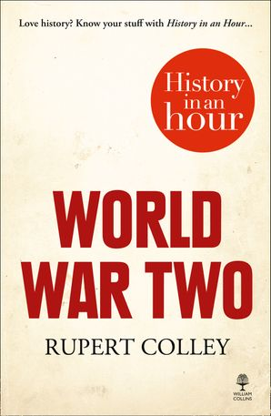 World War Two: History in an Hour Paperback  by Rupert Colley