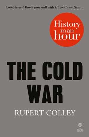 The Cold War: History in an Hour Paperback  by Rupert Colley