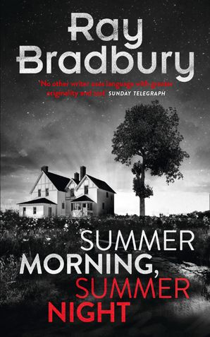 Summer Morning, Summer Night eBook  by Ray Bradbury