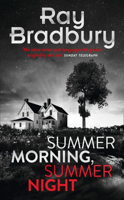 Summer Morning, Summer Night - Ray Bradbury