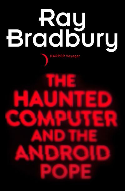 The Haunted Computer and the Android Pope - Ray Bradbury