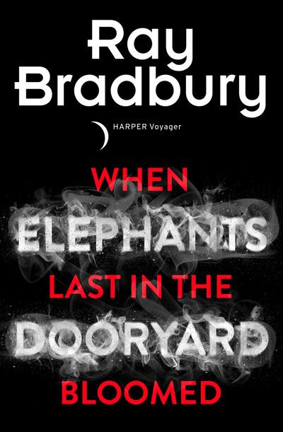 When Elephants Last in the Dooryard Bloomed - Ray Bradbury