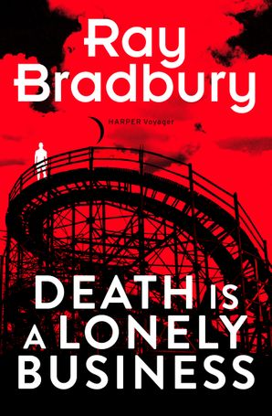Death is a Lonely Business eBook  by Ray Bradbury