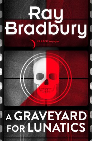 A Graveyard for Lunatics eBook  by Ray Bradbury