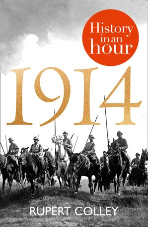1914: History in an Hour eBook  by Rupert Colley