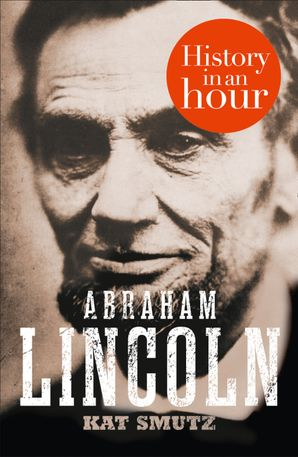 Abraham Lincoln: History in an Hour eBook  by