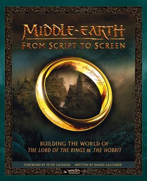 Middle-earth: From Script to Screen Hardcover  by Daniel Falconer