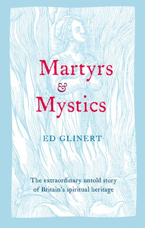 Martyrs and Mystics eBook  by Ed Glinert