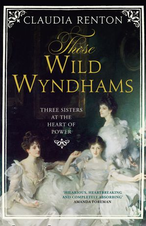 Those Wild Wyndhams: Three Sisters at the Heart of Power eBook  by