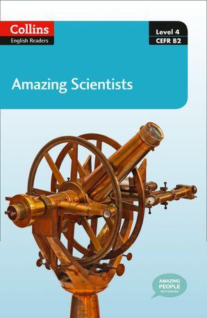 Amazing Scientists: B2 (Collins Amazing People ELT Readers)