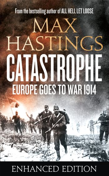 Catastrophe (Enhanced Edition): Europe Goes to War 1914 - Max Hastings