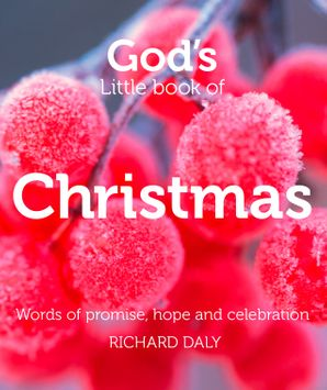 God's Little Book of Christmas: Words of promise, hope and celebration eBook  by Richard A. Daly