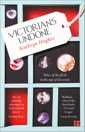 Victorians Undone: Tales of the Flesh in the Age of Decorum Paperback  by Kathryn Hughes