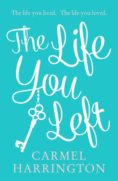 The Life You Left - Carmel Harrington