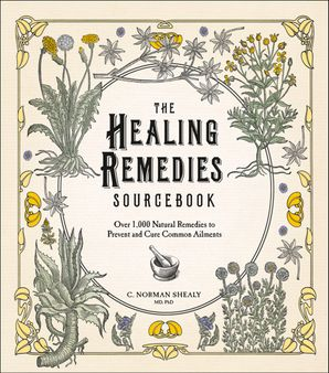 The Healing Remedies Sourcebook: Over 1,000 Natural Remedies to Prevent and Cure Common Ailments eBook  by C. Norman Shealy, M.D., Ph.D.