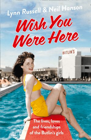 Wish You Were Here!: The Lives, Loves and Friendships of the Butlin's Girls eBook  by Lynn Russell