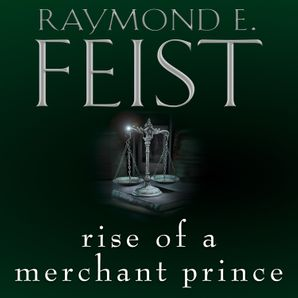 Rise of a Merchant Prince Download Audio Unabridged edition by Raymond E. Feist