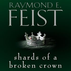 Shards of a Broken Crown Download Audio Unabridged edition by Raymond E. Feist
