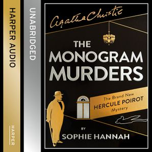 The Monogram Murders: The New Hercule Poirot Mystery eBook Unabridged edition by Sophie Hannah