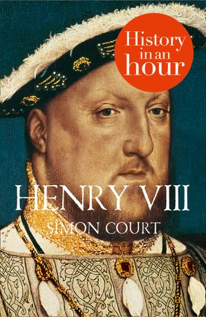 Henry VIII: History in an Hour eBook  by Simon Court