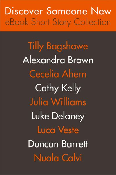 Discover Someone New: Short Story Collection - Tilly Bagshawe, Alexandra Brown, Cecelia Ahern, Cathy Kelly, Julia Williams, Luke Delaney, Luca Veste, Duncan Barrett and Nuala Calvi