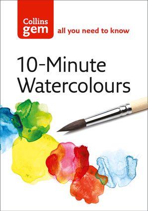 10-Minute Watercolours (Collins Gem) eBook  by Hazel Soan