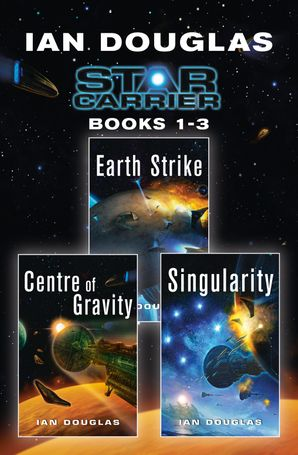 The Star Carrier Series Books 1-3: Earth Strike, Centre of Gravity, Singularity eBook  by Ian Douglas