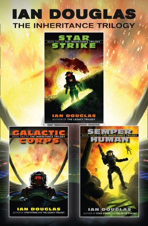 The Complete Inheritance Trilogy: Star Strike, Galactic Corps, Semper Human eBook  by Ian Douglas